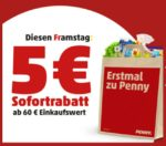 (offline) Framstag bei Penny: 5€ Sofortrabatt ab 60€ MBW!