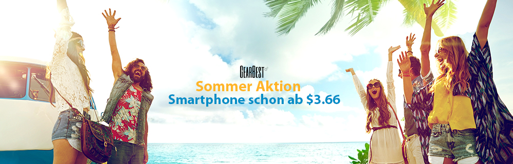 Smartphones schon ab $3,66 - Sommer-Aktion bei Gearbest!