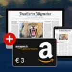 GRATIS: F.A.Z. PLUS 2 Wochen kostenlos testen + 3€ Amazon.de Gutschein *Letzte Chance*