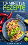 Kindle-eBook: 10 Minuten Rezepte: Das Kochbuch der schnellen Küche