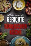 30 traumhafte Gerichte aus der Türkischen Küche