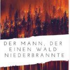 der_mann_der_einen_wald_niederbrannte