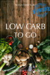 Gratis eBook: Low Carb To Go *Amazon Kindle*