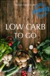 Gratis eBook: Low Carb To Go *Amazon Kindle*