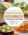 Gratis eBook: Spiralschneider Kochbuch - Schlank mit Low Carb: Die 70 besten Low Carb Rezepte für den Spiralschneider
